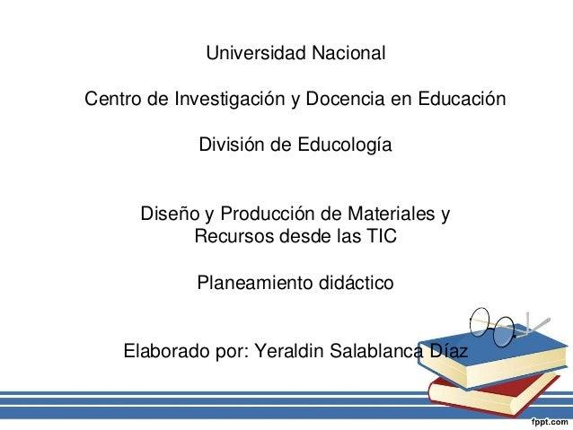 Universidad Nacional  Centro de Investigación y Docencia en Educación  División de Educología  Diseño y Producción de Mate...