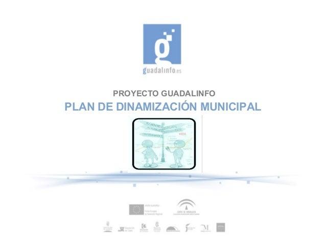 PROYECTO GUADALINFOPLAN DE DINAMIZACIÓN MUNICIPAL
