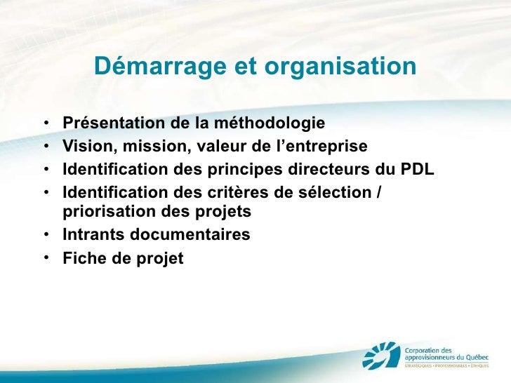 Démarrage et organisation <ul><li>Présentation de la méthodologie </li></ul><ul><li>Vision, mission, valeur de l'entrepris...