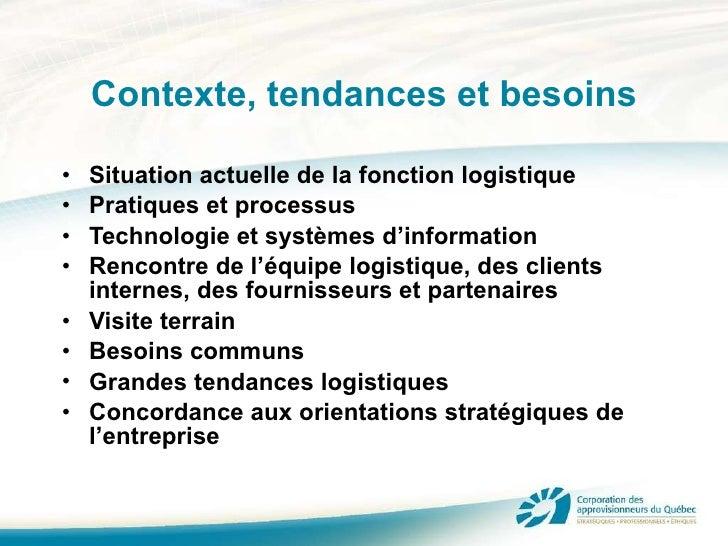 Contexte, tendances et besoins <ul><li>Situation actuelle de la fonction logistique </li></ul><ul><li>Pratiques et process...