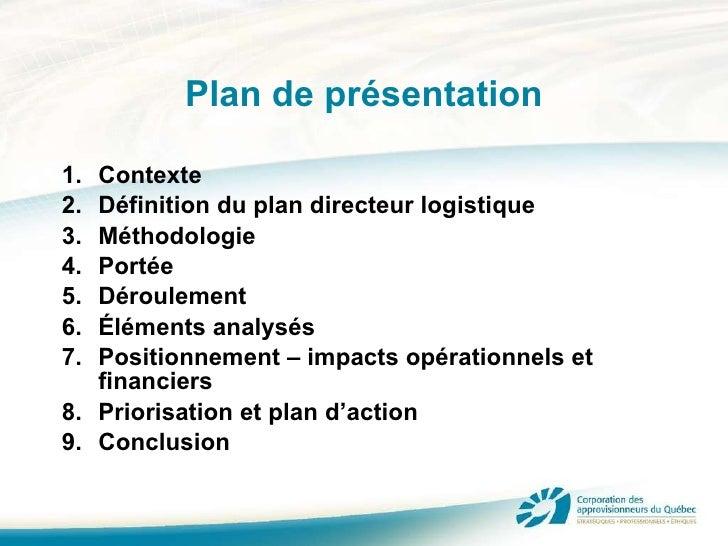 Plan de présentation <ul><li>Contexte </li></ul><ul><li>Définition du plan directeur logistique </li></ul><ul><li>Méthodol...