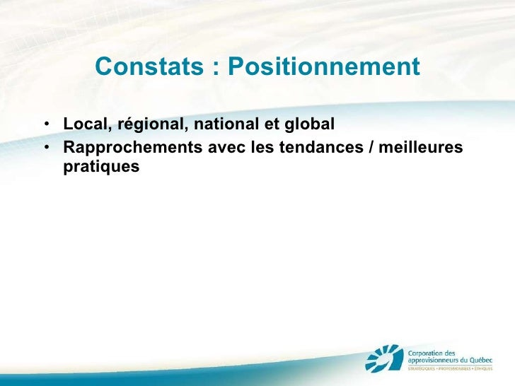 Constats : Positionnement <ul><li>Local, régional, national et global </li></ul><ul><li>Rapprochements avec les tendances ...