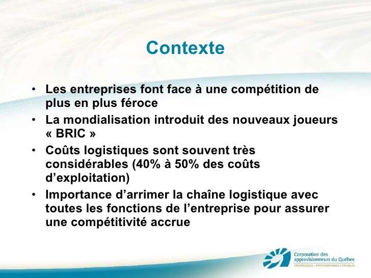 Contexte <ul><li>Les entreprises font face à une compétition de plus en plus féroce </li></ul><ul><li>La mondialisation in...