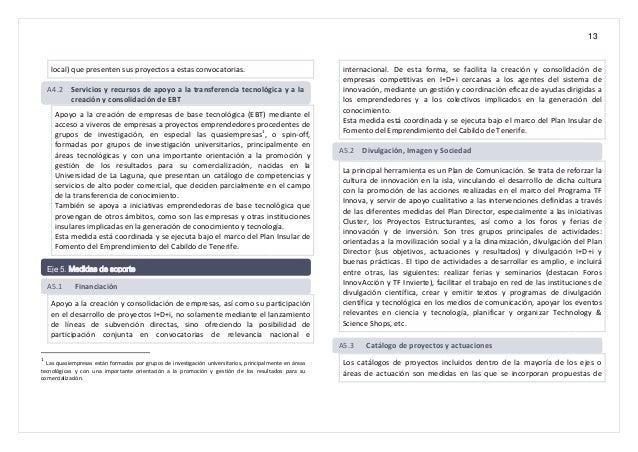 13 local) que presenten sus proyectos a estas convocatorias. Apoyo a la creación de empresas de base tecnológica (EBT) med...