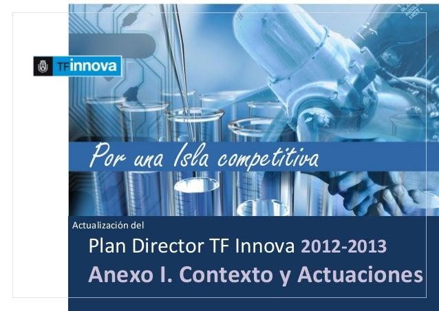 18 Actualización del Plan Director TF Innova 2012-2013 Anexo I. Contexto y Actuaciones Por una Isla competitiva