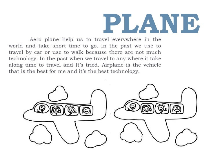 PLANE<br />Aero plane help us to travel everywhere in the world and take short time to go. In the past we use to travel by...