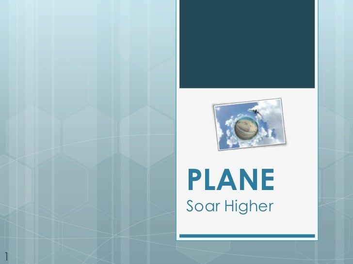 PLANE<br />Soar Higher<br />1<br />