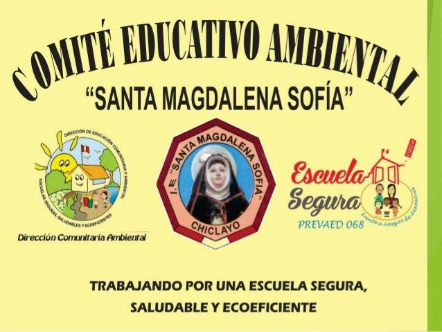 """""""Comité Educativo Ambiental 2016"""" PRESIDENTA : MÓNICA DEL ROSARIO AMAYA CUEVA COORD GENERAL: MARÍA ROXANA MONTENEGRO MARÍN..."""