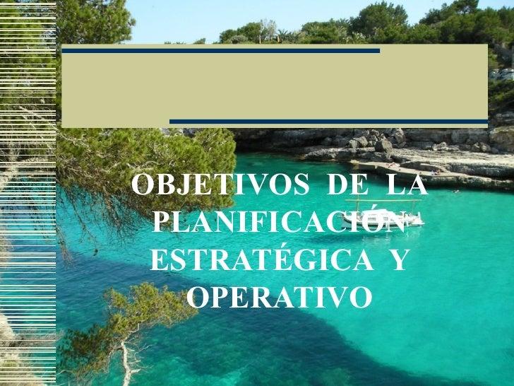 OBJETIVOS  DE  LA PLANIFICACIÓN ESTRATÉGICA  Y OPERATIVO