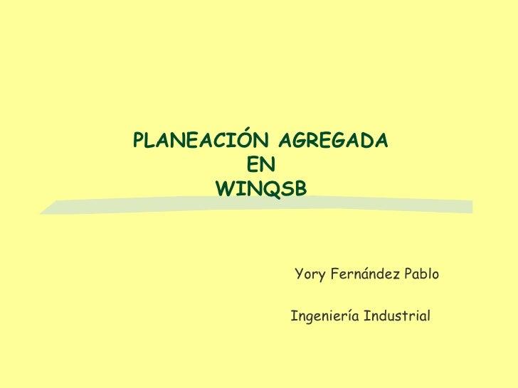 PLANEACIÓN AGREGADA EN WINQSB Yory Fernández Pablo Ingeniería Industrial