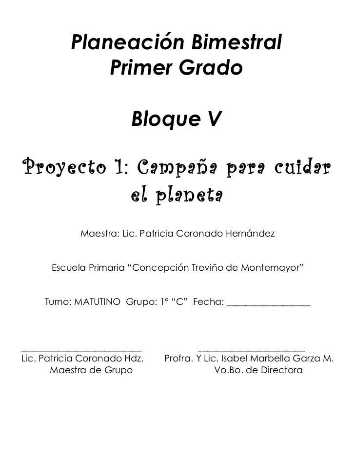 Planeación Bimestral              Primer Grado                        Bloque VProyecto 1: Campaña para cuidar           el...