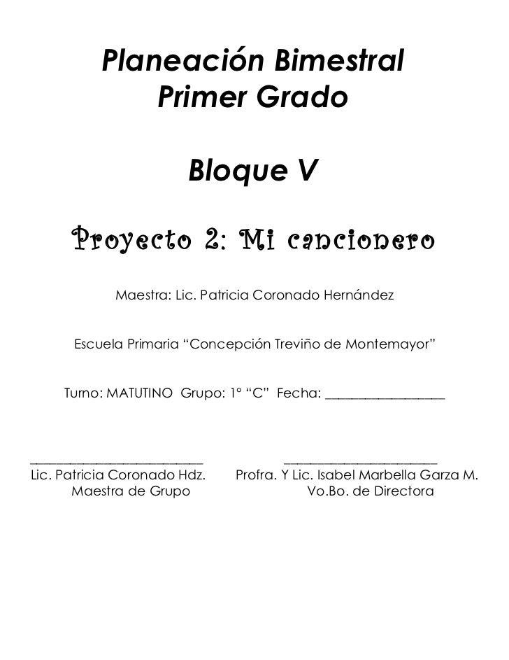 Planeación Bimestral              Primer Grado                        Bloque V      Proyecto 2: Mi cancionero             ...