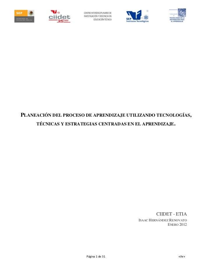 PLANEACIÓN DEL PROCESO DE APRENDIZAJE UTILIZANDO TECNOLOGÍAS,     TÉCNICAS Y ESTRATEGIAS CENTRADAS EN EL APRENDIZAJE.     ...