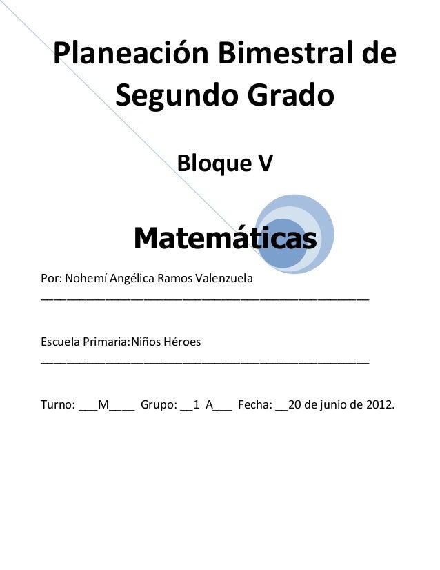 Planeación Bimestral de      Segundo Grado                       Bloque V               MatemáticasPor: Nohemí Angélica Ra...
