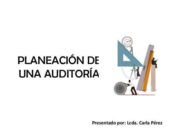 PLANEACIÓN DEUNA AUDITORÍAPresentado por: Lcda. Carla Pérez