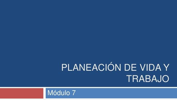 PLANEACIÓN DE VIDA Y               TRABAJO Módulo 7