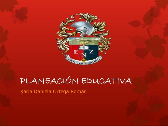 PLANEACIÓN EDUCATIVA Karla Daniela Ortega Román