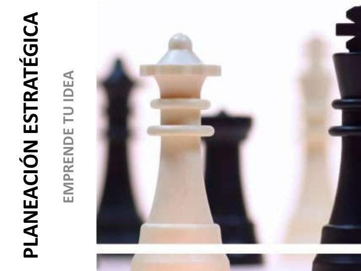 PLANEACIÓN ESTRATÉGICA    EMPRENDE TU IDEA