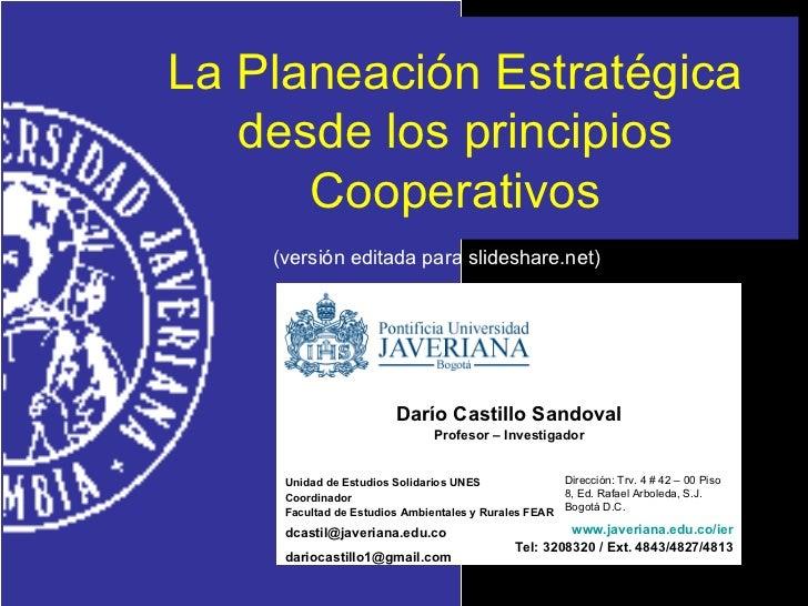 La Planeación Estratégica desde los principios Cooperativos (versión editada para slideshare.net) Darío Castillo Sandoval ...