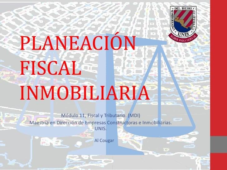 PLANEACIÓNFISCALINMOBILIARIA              Módulo 11, Fiscal y Tributario. (MDI)Maestría en Dirección de Empresas Construct...