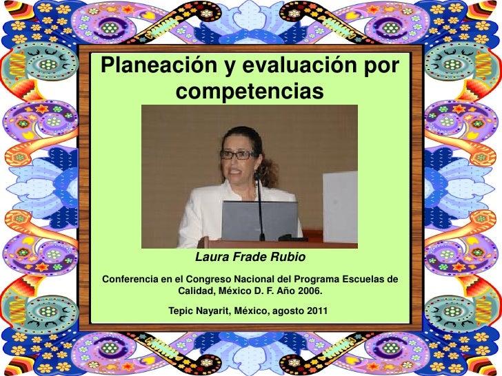 Planeación y evaluación por      competencias                  Laura Frade RubioConferencia en el Congreso Nacional del Pr...
