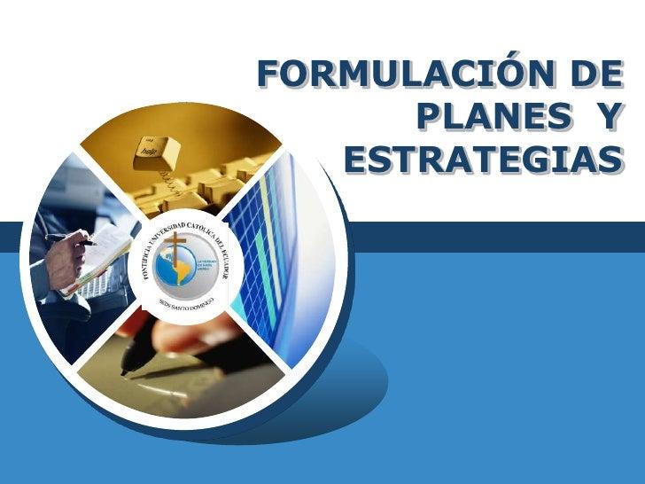 FORMULACIÓN DE PLANES  Y ESTRATEGIAS<br />