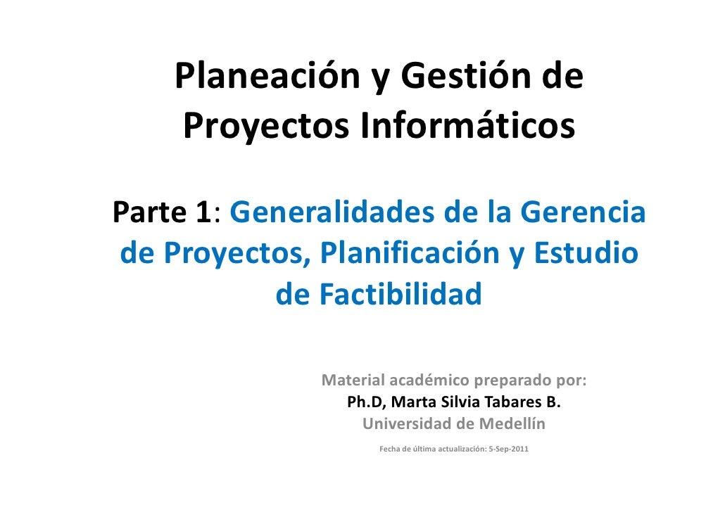 Planeación y Gestión de    Proyectos InformáticosParte 1: Generalidades de la Gerenciade Proyectos, Planificación y Estudi...