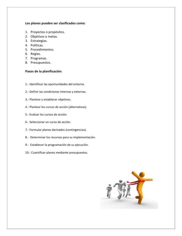 Los planes pueden ser clasificados como:1.   Proyectos o propósitos.2.   Objetivos o metas.3.   Estrategias.4.   Políticas...