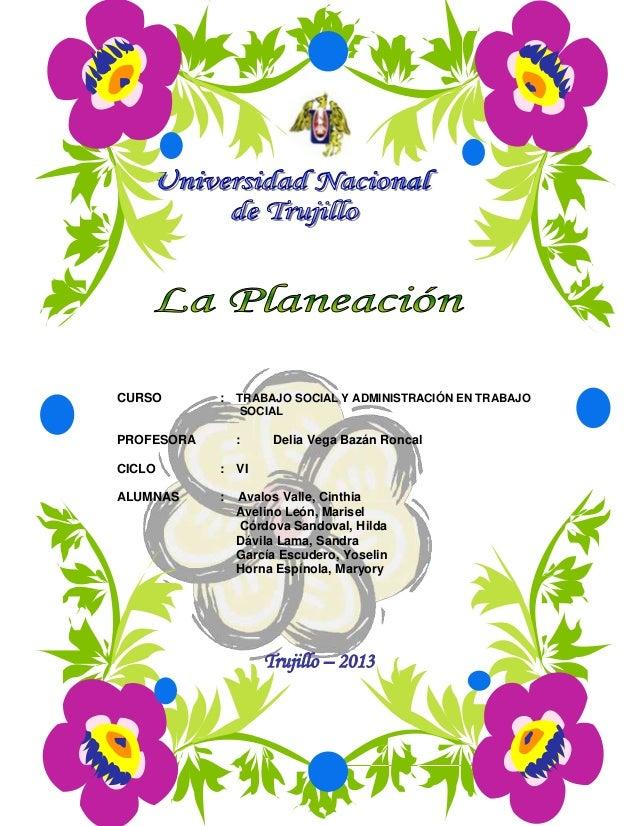 CURSO  : TRABAJO SOCIAL Y ADMINISTRACIÓN EN TRABAJO SOCIAL  PROFESORA  :  CICLO  : VI  ALUMNAS  :  Delia Vega Bazán Roncal...