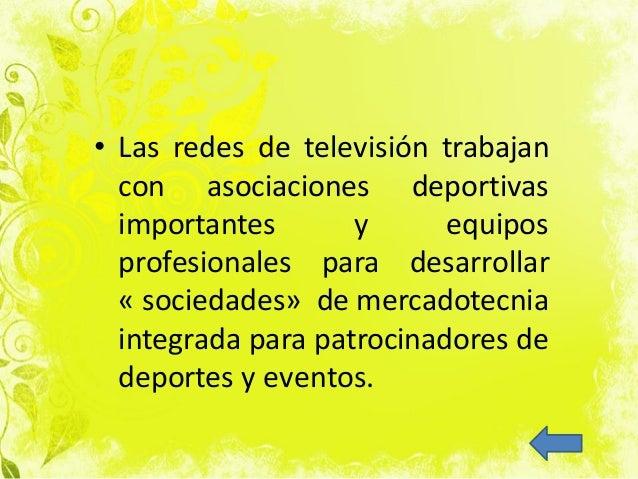 • Las redes de televisión trabajan con asociaciones deportivas importantes y equipos profesionales para desarrollar « soci...
