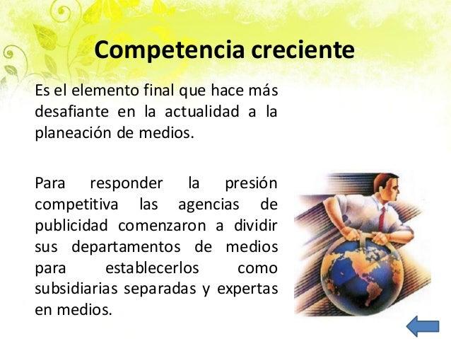 Competencia creciente Es el elemento final que hace más desafiante en la actualidad a la planeación de medios. Para respon...