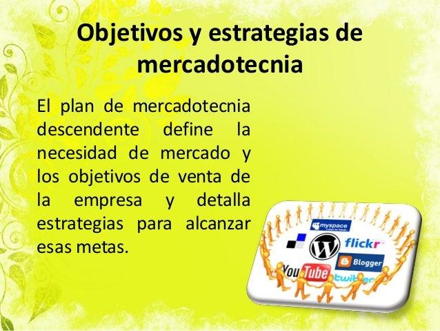 Objetivos y estrategias de mercadotecnia El plan de mercadotecnia descendente define la necesidad de mercado y los objetiv...