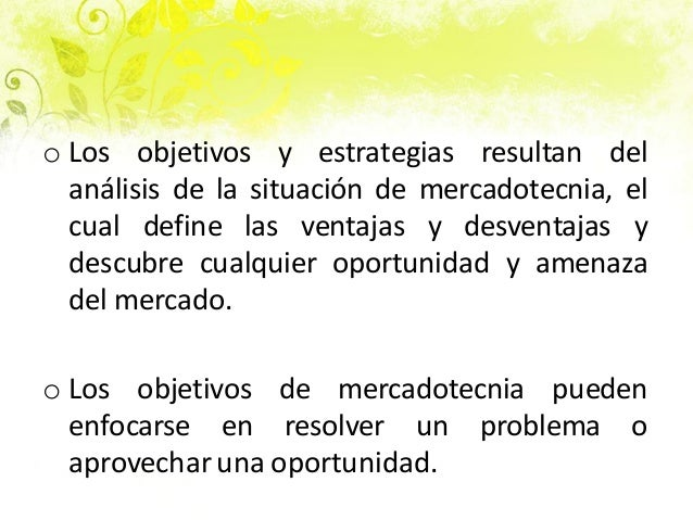 o Los objetivos y estrategias resultan del análisis de la situación de mercadotecnia, el cual define las ventajas y desven...