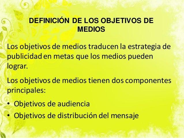 Los objetivos de medios traducen la estrategia de publicidaden metas que los medios pueden lograr. Los objetivos de medios...