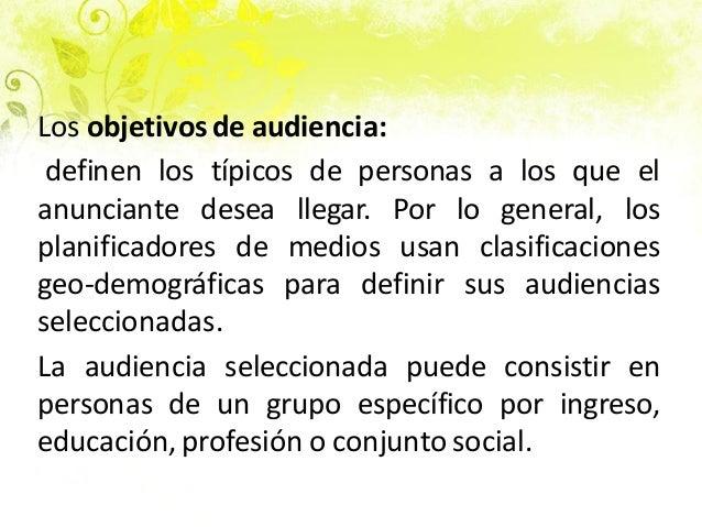 Los objetivos de audiencia: definen los típicos de personas a los que el anunciante desea llegar. Por lo general, los plan...