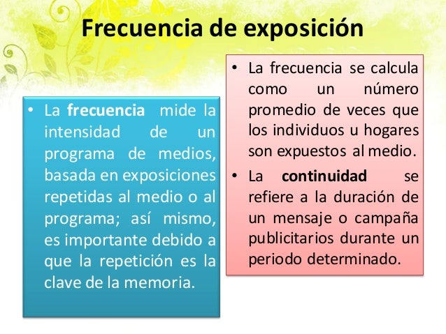 Frecuencia de exposición • La frecuencia se calcula como un número promedio de veces que los individuos u hogares son expu...