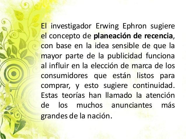 El investigador Erwing Ephron sugiere el concepto de planeación de recencia, con base en la idea sensible de que la mayor ...