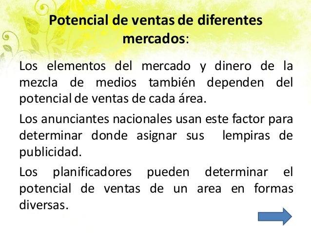 Potencial de ventas de diferentes mercados: Los elementos del mercado y dinero de la mezcla de medios también dependen del...