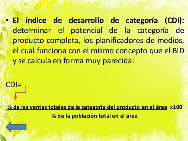 • El índice de desarrollo de categoría (CDI): determinar el potencial de la categoría de producto completa, los planificad...
