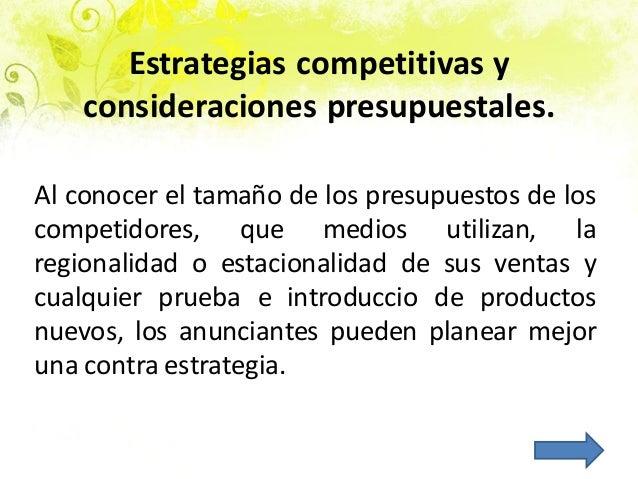 Estrategias competitivas y consideraciones presupuestales. Al conocer el tamaño de los presupuestos de los competidores, q...