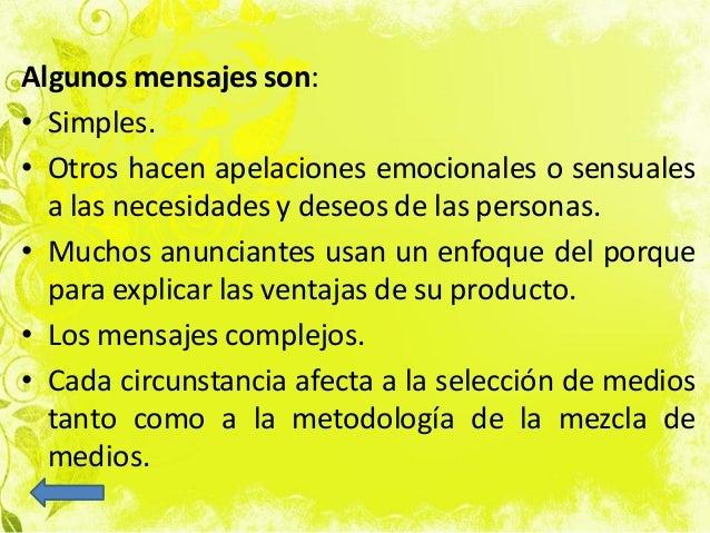 Algunos mensajes son: • Simples. • Otros hacen apelaciones emocionales o sensuales a las necesidades y deseos de las perso...