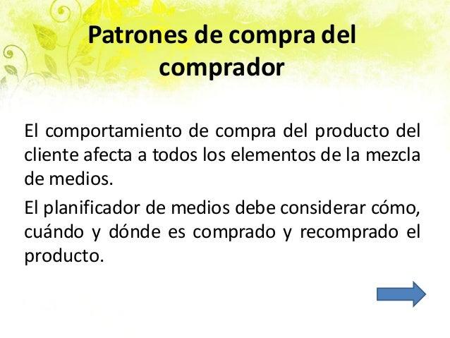 Patrones de compra del comprador El comportamiento de compra del producto del cliente afecta a todos los elementos de la m...