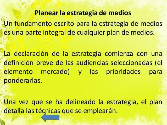 Planear la estrategia de medios Un fundamento escrito para la estrategia de medios es una parte integral de cualquier plan...