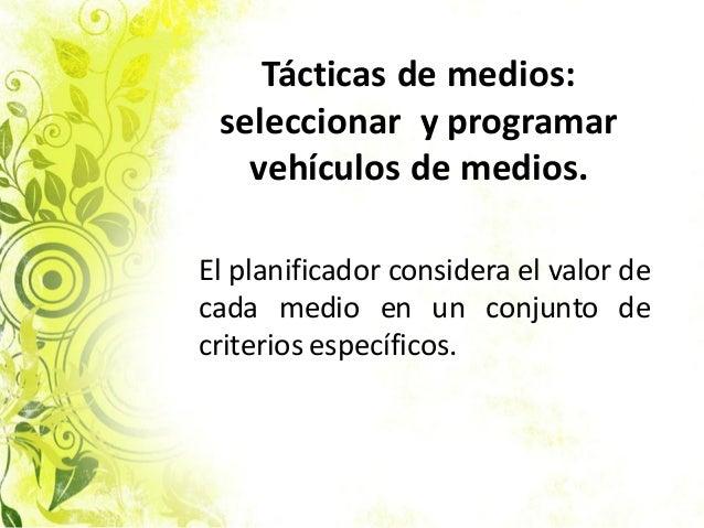 Tácticas de medios: seleccionar y programar vehículos de medios. El planificador considera el valor de cada medio en un co...
