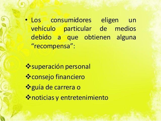 """• Los consumidores eligen un vehículo particular de medios debido a que obtienen alguna """"recompensa"""": superación personal..."""