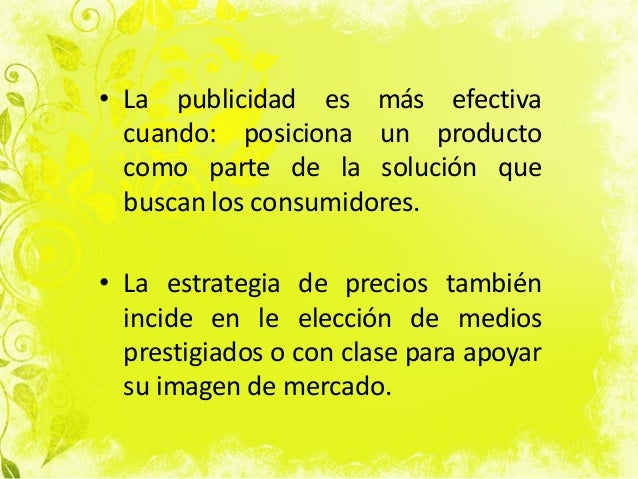 • La publicidad es más efectiva cuando: posiciona un producto como parte de la solución que buscan los consumidores. • La ...
