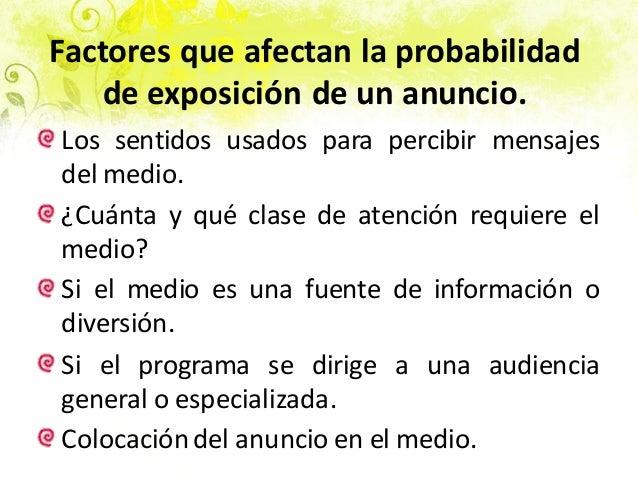 Factores que afectan la probabilidad de exposición de un anuncio. Los sentidos usados para percibir mensajes del medio. ¿C...