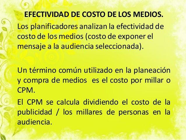 EFECTIVIDAD DE COSTO DE LOS MEDIOS. Los planificadores analizan la efectividad de costo de los medios (costo de exponer el...