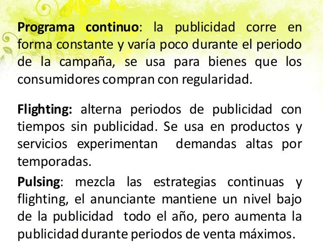 Programa continuo: la publicidad corre en forma constante y varía poco durante el periodo de la campaña, se usa para biene...