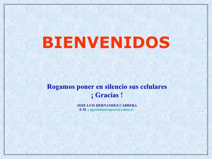 BIENVENIDOS  Rogamos poner en silencio sus celulares             ¡ Gracias !          JOSE LUIS HERNANDEZ CABRERA         ...